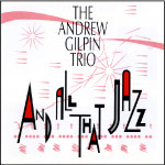 The Andrew Gilpin Trio: And All That Jazz